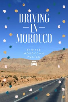 Driving in Morocco: beware of Moroccan police. This essentials things you need to know if you're planning on doing a road trip