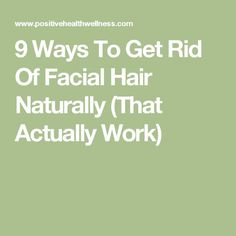 9 Ways To Get Rid Of Facial Hair Naturally (That Actually Work)