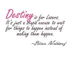 Blair Waldorf, Destiny, Fait, Excuse, Life, Gossip Girl, Quote, Quotes.