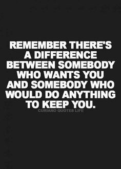 """""""Remember, there's a difference between somebody who wants you and somebody who would do anything to keep you."""""""