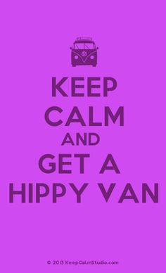 Keep Calm And Get A Hippy Van @Kaitlyn Foote Remember when we used to talk about getting a hippie van?