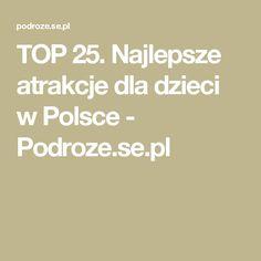TOP 25. Najlepsze atrakcje dla dzieci w Polsce - Podroze.se.pl
