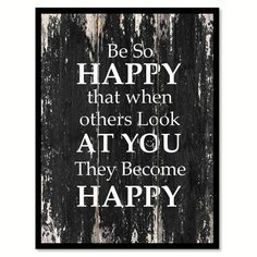 Happy Quotes : Be so happy that when others look at you they become happy Motivational Quote Sa. - Hall Of Quotes Happy Motivational Quotes, Positive Quotes, Inspirational Quotes, Im Happy Quotes, Positive Thoughts, Profound Quotes, Meaningful Quotes, Spiritual Quotes, Home Quotes And Sayings