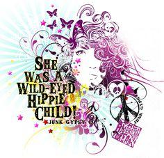"retro JuNk GYPSY Design, 2007.  ""SHe was a Wild-eyed Hippie ChiLD""  {junk gypsy co}"