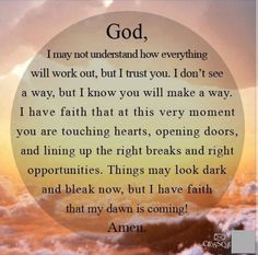 Things may look dark and bleak now, but I have faith that my dawn is coming!Thank you Jesus! Walk By Faith, Faith In God, Religious Quotes, Spiritual Quotes, Positive Quotes, Spiritual Prayers, Positive Life, Spiritual Growth, Positive Thoughts
