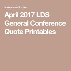 April 2017 LDS General Conference Quote Printables