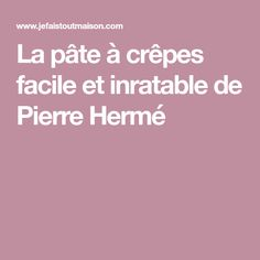 La pâte à crêpes facile et inratable de Pierre Hermé Mascarpone Cake, Pancakes Easy, Cooker Recipes