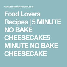 Food Lovers Recipes | 5 MINUTE NO BAKE CHEESECAKE5 MINUTE NO BAKE CHEESECAKE No Bake Cheesecake, Vanilla, Lovers, Baking, Recipes, Cheese Cakes, Kos, Muffins, Chicken