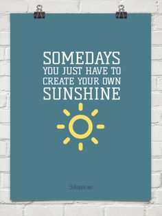 Create your own sunny summer days Best Quotes, Life Quotes, Fun Quotes, Awesome Quotes, Uplifting Quotes, Inspirational Quotes, Say What You Mean, The Way I Feel, Words Worth