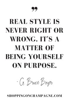 "101 Fashion Quotes — Shopping on Champagne - Fashion Quote: "" Real style is never right or wrong. It's a matter of being yourself on purpose - Fashion 101, Fashion Quotes, Fashion Fall, Funny Fashion, Fashion Sewing, Style Fashion, Quotes To Live By, Me Quotes, Style Quotes"