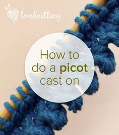 How to do a picot cast on tutorial on LoveKnitting blog