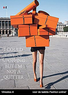 I could give up shopping but I'm not a quitter. www.vimodos.nl