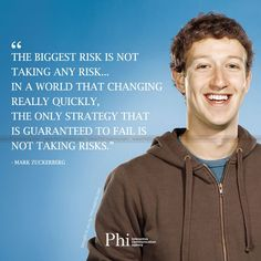 """""""The biggest risk is not taking any risk... In a world that changing really quickly, the only strategy that is guaranteed to fail is not taking risks."""" - Mark Zuckerberg  #MarkZuckerberg #famouspeoplequotes #famouspeople #inspiration #inspired #motivation #getinspired #goodquotes #MotivationalQuotes #InspirationalQuotes #Phicreatives #dailyquotes #thoughtfortheday  www.phicreativity.com"""
