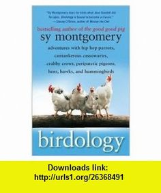 Birdology Publisher Free Press; Reprint edition Sy Montgomery ,   ,  , ASIN: B004PBGMAC , tutorials , pdf , ebook , torrent , downloads , rapidshare , filesonic , hotfile , megaupload , fileserve