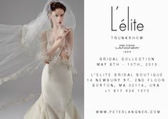 Peter Langner 2015 Bridal Collection | May 8th-10th | L'elite Bridal Boutique | All showings by appointment 617.424.1010