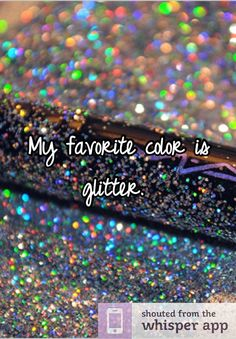 My favorite color is glitter.
