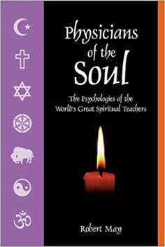 Physicians of the Soul: The Psychologies of the World's Greatest Spiritual Leaders: Robert May: 9781883991425: Amazon.com: Books