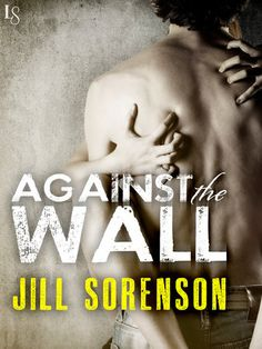 AGAINST THE WALL by Jill Sorenson |On Sale: 2/2/2016 | Loveswept Romantic Suspense | eBook | Fans of Katie McGarry, Simone Elkeles, and Tammara Webber will love Against the Wall! As teenagers, they fell for each other despite the odds. But now that Eric and Meghan are all grown up, they're reunited by fierce passion and dangerous secrets. | bad boy ex-con tattoo coming of age contemporary passionate