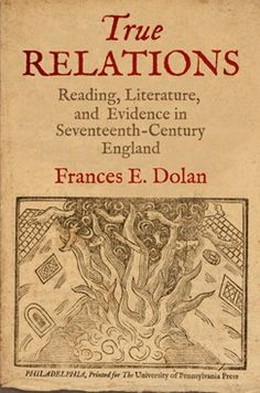 True Relations: Reading, Literature, and Evidence in Seventeenth-Century England by Frances E. Dolan