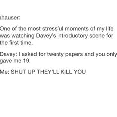 SHUT UP DAVEY THEY'LL KILL YOU.