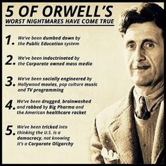 5 OF ORWELL'S WORST NIGHTMARES HAVE COME TRUE We've been dumbed down by c the Public Education system We've been inductrinated by a the Corporate owned mass media 3 We've been socially engineered by . Hollywood movies, pap culture music and TV programming Quotable Quotes, Wisdom Quotes, Me Quotes, Strong Quotes, Attitude Quotes, Book Quotes, The Words, Great Quotes, Inspirational Quotes