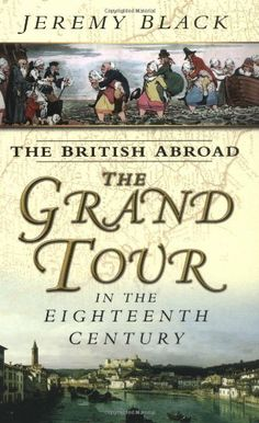 """Travel for pleasure developed greatly in the century, Jeremy Black examines travel on the Continent, the so-called """"Grand Tour"""". He considers the standard destinations of France, Italy the Low Countries, Germany Exeter, Tsunami, Books To Buy, Books To Read, Age Of Enlightenment, Writers And Poets, English Book, Grand Tour, New Perspective"""