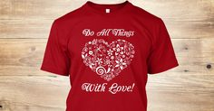 """Do All Things With Love"" - new design from Naumaddic Arts @teespring -- https://teespring.com/na-do-all-things-with-love?utm_content=buffer22574&utm_medium=social&utm_source=pinterest.com&utm_campaign=buffer"
