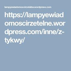 https://lampyewiadomoscirzetelne.wordpress.com/inne/z-tykwy/