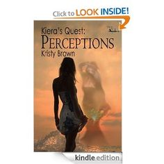 Amazon.com: Kiera's Quest: Perceptions eBook: Kristy Brown: Kindle Store  http://haveyouheardbookreview.blogspot.com/2013/09/kieras-quest-perceptions-by-kristy-brown.html