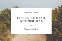 A Six Step Guide To Thinking Bigger With Your Blog — Jennypurr