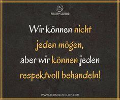 Wir können nicht jeden mögen, aber wir können jeden respektvoll behandeln!