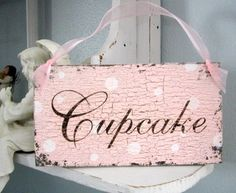 CUPCAKE or CUPCAKES 9 x 5 Shabby Cottage Chic Signs / French Chic / Vintage Style. $14.95, via Etsy.