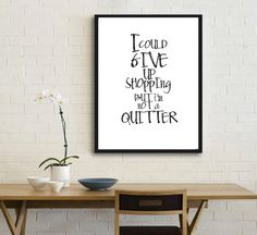 Printable I Could Give Up Shopping But I'm Not A by mixarthouse