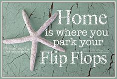 STARFISH Home is where you park your FLIP FLOPS by BeachCottageLife