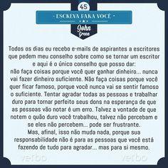 Um conselho não só para futuros escritores, mas para a sua vida.... #bomdia #quarta #Liçãodevida #trechos #frases #citações #reflexão #pensamentos #literatura #livros #instagood #like4like #sky #salmos #proverbios #madrugada  #instarisos #instaimagem #instafrases #facebook #mudabrasil #insonia #series #filme #life #likeforlike #johngreen