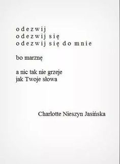 Nieszyn Jasińska Poem Quotes, Life Quotes, I Still Want You, Love Breakup, Poetry Poem, True Stories, Quotations, Texts, It Hurts