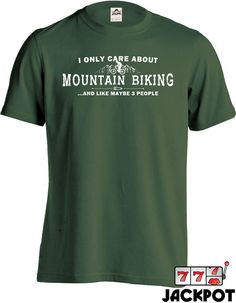 All I Care About Is Mountain Biking T Shirt Mountain Biking Shirt Funny T-Shirt Men Tee MD-316