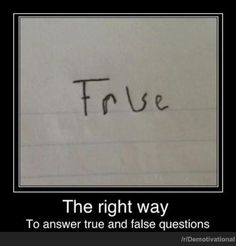 the only way to answer a question that is both true AND false Hilarious Funny Demotivational Posters