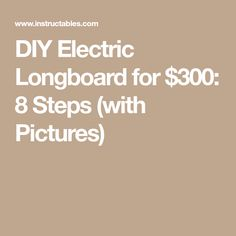 DIY Electric Longboard for $300: 8 Steps (with Pictures)