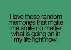 And I hate these random memories that make me cringe no matter what is going on in my life right now.