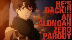 HE'S BACK ! ! ! || AN ALDNOAH ZERO PARODY