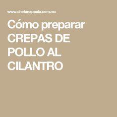 Cómo preparar CREPAS DE POLLO AL CILANTRO