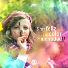 & ser feliz es mi color de identidad!
