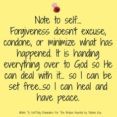 Note to self. Forgiveness doesn't excuse, condone, or minimize what has happened. It is handing everything over to God so He can deal with it. so I can be set free.so I can heal and have peace. Faith Quotes, Bible Quotes, Bible Verses, Prayer Scriptures, Healing Scriptures, Deep Quotes, Quotes Quotes, Motivation Positive, Positive Quotes