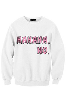 Hahaha, No. Sweatshirt | Yotta Kilo on Wanelo