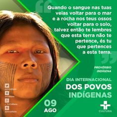 #PovosIndígenas / Dia Internacional dos Povos Indígenas When the blood in your veins return to the sea and the rock of your bones back to the ground, maybe then I remember that this land does not belong to you, are you that you belong to this land. Indian proverb