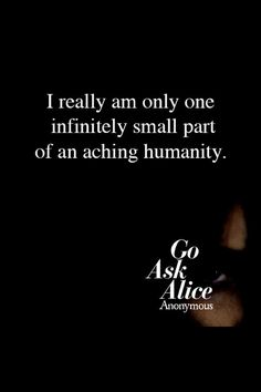 Go Ask Alice One of those books I read Asa. Teen and never forgot