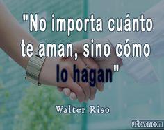 Frase de Amor Walter Riso - No importa cuánto te aman, sino cómo lo hagan