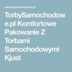 TorbySamochodowe.pl Komfortowe Pakowanie Z Torbami Samochodowymi Kjust