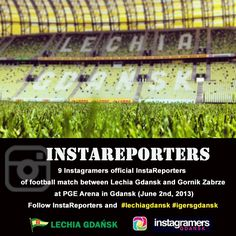 """Instagramers official InstaReporters of football match at PGEAbrena in Gdansk. 9 #Instagramers became official #InstaReporters of the #football match T-Mobile Ekstraklasa (Polish League). The match between FC Lechia Gdansk and  FC Gornik Zabrze at #PGEArena starts at 4 p.m. June, 2nd 2013. Follow InstaReporters, @Instagramers Gdansk and @lechia_gdansk on Instagram to see  """"behind-the-scene"""" pics from the PGE Arena."""